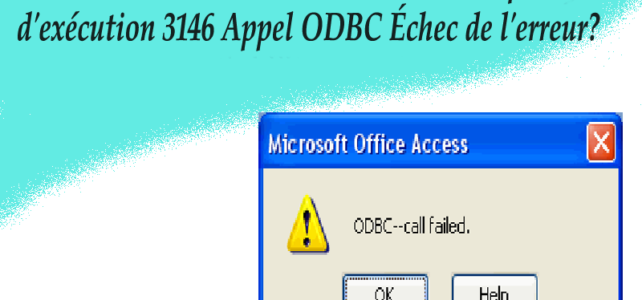 Comment Résoudre MS Access Run-time 3146 ODBC Call Echec l'erreur ?